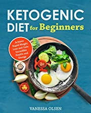 Ketogenic Diet for Beginners: Achieve Rapid Weight Loss and Gain Incredible Health and Energy