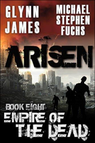ARISEN, Book Eight - Empire of the Dead by [Michael Stephen Fuchs, Glynn James]
