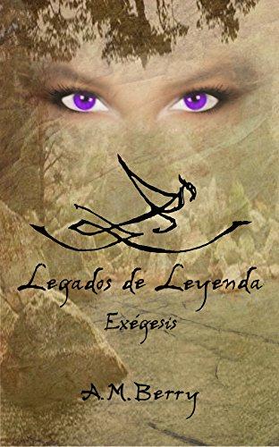 Legados de Leyenda ( Libro I ): Exégesis