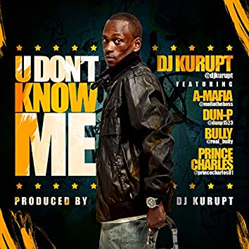 U Don't Know Me (feat. A Mafia, Oun P, Bully & Prince Charles)