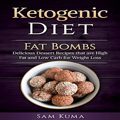 Ketogenic Diet: Fat Bombs: Delicious Dessert Recipes That Are High Fat and Low Carb for Weight Loss cover art