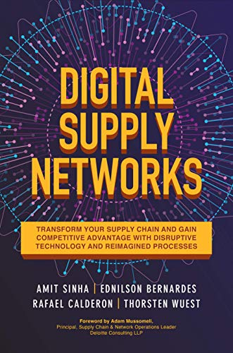 Digital Supply Networks: Transform Your Supply Chain and Gain Competitive Advantage with  Disruptive Technology and Reimagined Processes