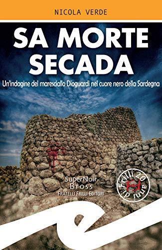 Sa morte secada: Un'indagine del maresciallo Dioguardi nel cuore nero della Sardegna (Italian Edition) by [Nicola Verde]
