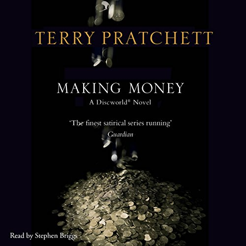 Making Money                   By:                                                                                                                                 Terry Pratchett                               Narrated by:                                                                                                                                 Stephen Briggs                      Length: 10 hrs and 54 mins     140 ratings     Overall 4.9
