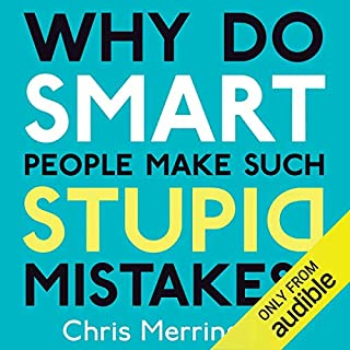 Why Do Smart People Make Such Stupid Mistakes?                   Written by:                                                                                                                                 Chris Merrington                               Narrated by:                                                                                                                                 Simon Shepherd                      Length: 4 hrs and 56 mins     Not rated yet     Overall 0.0