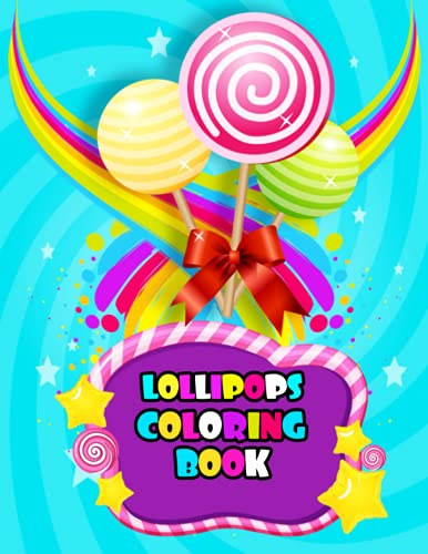Lollipops Coloring Book: Lollipops Coloring Book For Kids,Cute Colorful desgin Tasty Lollipops Coloring pages (Lollipops Coloring Book)
