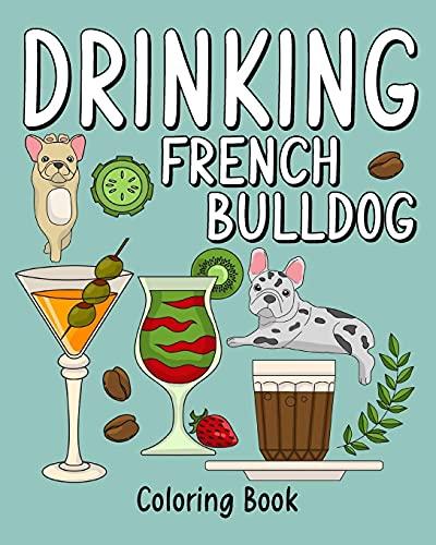 Drinking French Bulldog Coloring Book