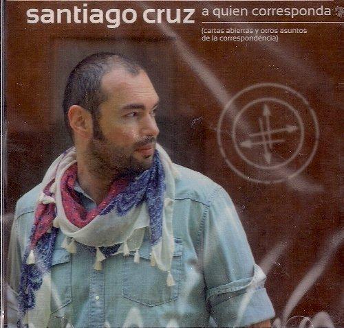 A Quien Corresponda by Santiago Cruz (2013-05-04)