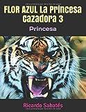 FLOR AZUL La Princesa Cazadora 3: Princesa