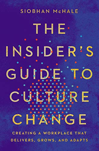 Compare Textbook Prices for The Insider's Guide to Culture Change: Creating a Workplace That Delivers, Grows, and Adapts Illustrated Edition ISBN 9781400214655 by McHale, Siobhan