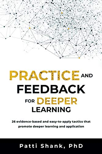 Practice and Feedback for Deeper Learning: 26 evidence-based and easy-to-apply tactics that promote deeper learning and application (Deep Learning, Band 3)