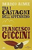 Tra i castagni dell'Appennino. Conversazioni con Francesco Guccini. Con e-book