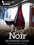 Pinot Noir: Beginners Guide to Wine (101 Publishing: Wine Series) (English Edition)