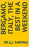 Bergamo, Italy, The Best in a Weekend (The Best of cities) (English Edition)