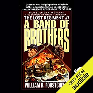 A Band of Brothers     The Lost Regiment, Book 7              Written by:                                                                                                                                 William R. Forstchen                               Narrated by:                                                                                                                                 Patrick Lawlor                      Length: 11 hrs and 24 mins     1 rating     Overall 5.0