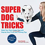 Super Dog Tricks: Make Your Dog a Super Dog with Step by Step Tricks and Training Tips - As Seen on America's Got Talent!