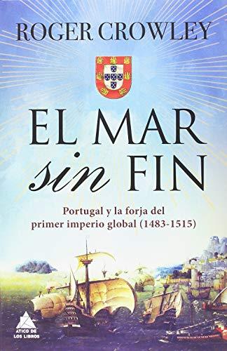 El mar sin fin: Portugal y la forja del primer imperio global (Ático Historia)