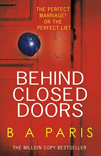 Behind Closed Doors: The gripping, shocking, million-copy and international bestselling psychological thriller from the author of The Dilemma. by [B A Paris]