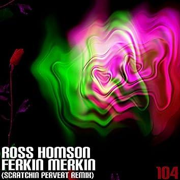Ferkin Merkin (Scratchin Pervert Mix)