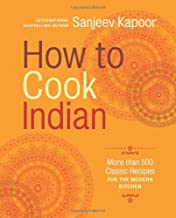 How to Cook Indian: More Than 500 Classic Recipes for the Modern Kitchen