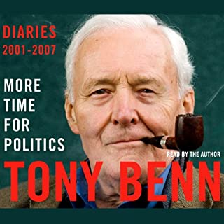 More Time for Politics     Diaries 2001-2007              By:                                                                                                                                 Tony Benn                               Narrated by:                                                                                                                                 Tony Benn                      Length: 4 hrs and 41 mins     41 ratings     Overall 4.7