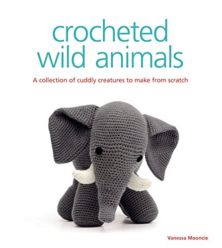 Crocheted Wild Animals: A Collection of Cuddly Creatures to Make from Scratch (English Edition)