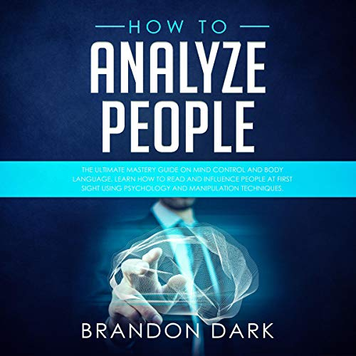 How to Analyze People: The Ultimate Mastery Guide on Mind Control and Body Language. cover art