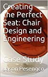 Creating the Perfect Seat: Chair Design and Engineering : Case Study