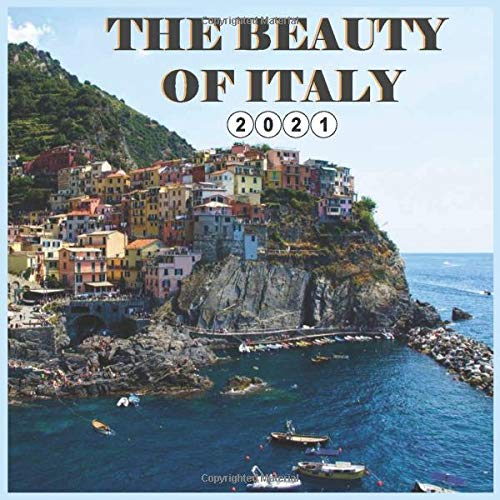 The Beauty Of Italy: 2021 calendar, wall and office calendar- 16 Months