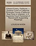 Edward Emery, Petitioner, v. Superior Court of California, Riverside County (California, Real Party in Interest). U.S. Supreme Court Transcript of Record with Supporting Pleadings