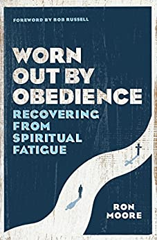 Worn Out by Obedience: Recovering from Spiritual Fatigue by [Ron Moore, Bob Russell]