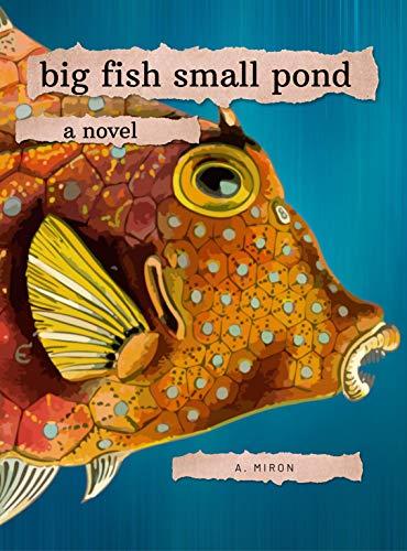 Big Fish Small Pond: a novel