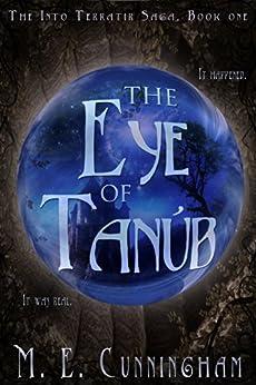 The Eye of Tanub (The Into Terratir Saga Book 1) by [M. E. Cunningham]