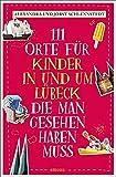 111 Orte für Kinder in und um Lübeck, die man gesehen haben muss: Reiseführer