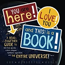 You Are Here!, I Love You!, And This Is A Book!: A Read-Together Guide to 100 First Words, Colors, Shapes, Numbers, Opposi...