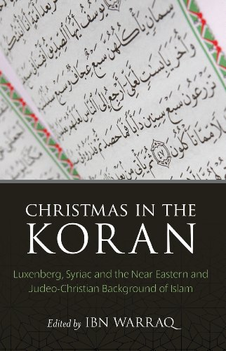 Christmas in the Koran: Luxenberg, Syriac, and the Near Eastern and Judeo-Christian Background of Islam (English Edition)