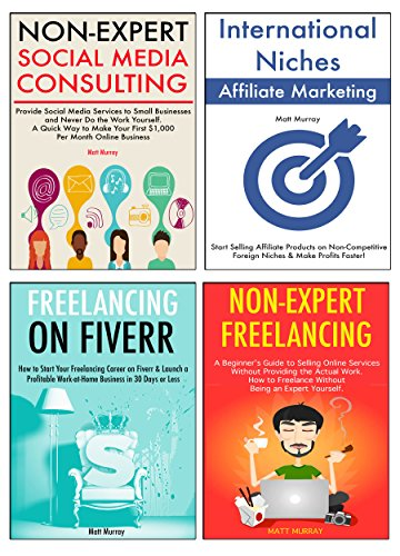 How To Start My Own Business 4 Ways To Start Your Own Internet Business Freelancing Fiverr Selling Affiliate Marketing Online Consulting Ebook Murray Matt Amazon In Kindle Store