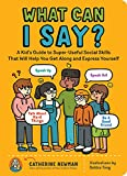 What Can I Say?: A Kid's Guide to Super-Useful Social Skills to...