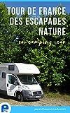 Tour de France des escapades nature en camping-car (French Edition)