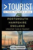 Greater Than a Tourist- Portsmouth Hampshire England: 50 Travel Tips from a Local (Greater Than a Tourist United Kingdom)