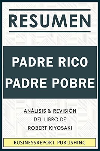 Resumen: Padre Rico, Padre Pobre:: Análisis y Revisión Del Libro De Robert Kiyosaki