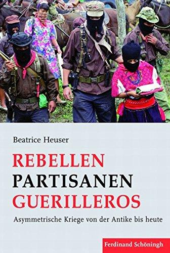 Rebellen  Partisanen  Guerilleros. Asymmetrische Kriege von der Antike bis heute