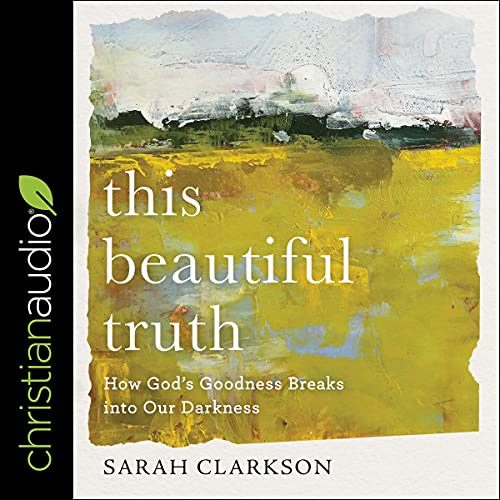This Beautiful Truth Audiobook By Sarah Clarkson cover art