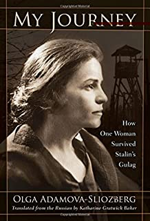 My Journey: How One Woman Survived Stalin's Gulag