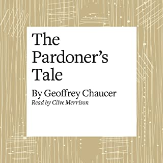 The Canterbury Tales: The Pardoner's Tale (Modern Verse Translation)                   By:                                                                                                                                 Geoffrey Chaucer                               Narrated by:                                                                                                                                 Clive Merrison                      Length: 17 mins     12 ratings     Overall 4.3