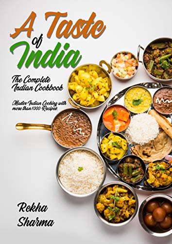 A Taste of India: The Complete Indian Cookbook: Master Indian Cooking with more than 1000 Recipes! (Asian Cookbook Book 2) (English Edition)