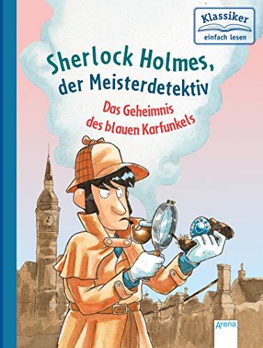 Sherlock Holmes, der Meisterdetektiv. Das Geheimnis des blauen Karfunkels: Klassiker einfach lesen