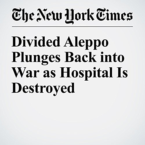 Divided Aleppo Plunges Back into War as Hospital Is Destroyed cover art