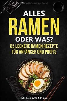 Paperback Alles Ramen Oder Was? F?r Anf?nger und Profis : 85 Leckere Ramen Rezepte [German] Book