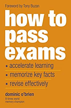 How to Pass Exams: Accelerate Your Learning, Memorize Key Facts, Revise Effectively (English Edition) por [Dominic O'Brien]
